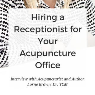 How to Hire a Receptionist for Your Acupuncture Office - Interview with 6-Figure Acupuncturist and Best-Selling Author Lorne Brown, Dr. TCM. www.MichelleGrasek.com