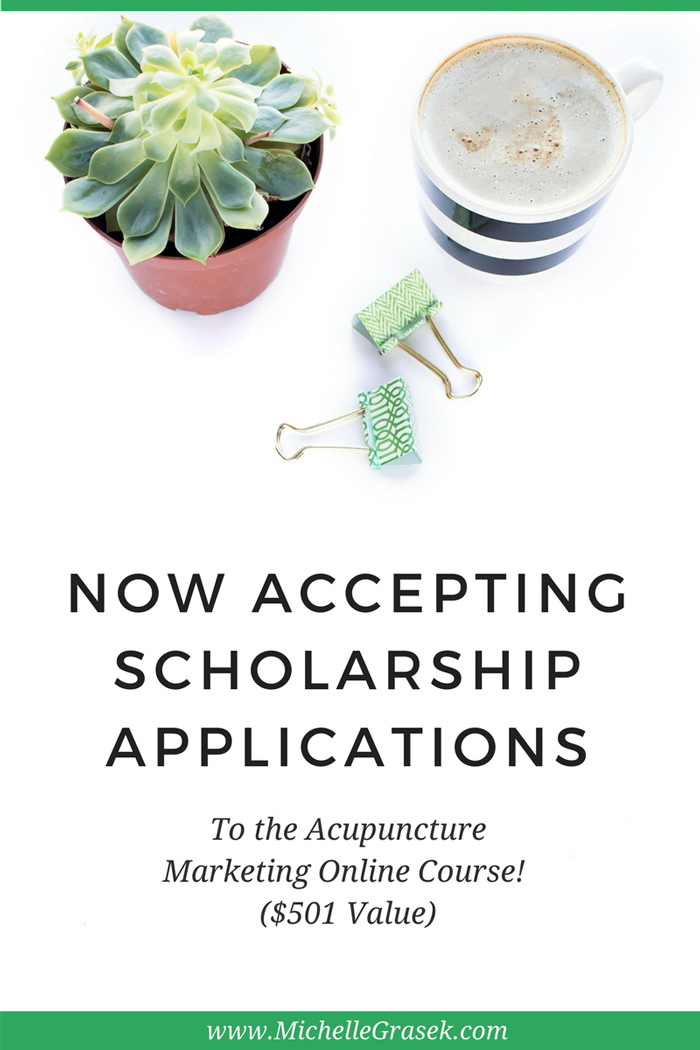Now accepting scholarship applications for the Acupuncture Marketing Online Course! It's free and easy to apply. www.MichelleGrasek.com