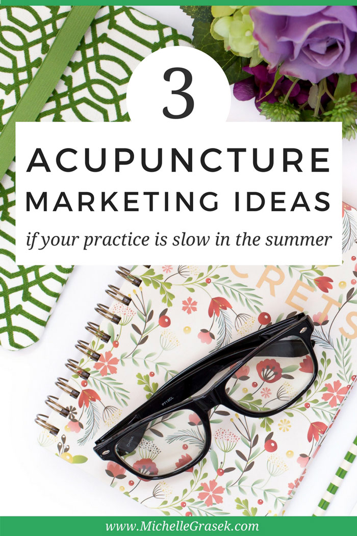 Low patients numbers in the summertime? Try these three tips to get more patients in your acupuncture clinic ASAP. www.MichelleGrasek.com