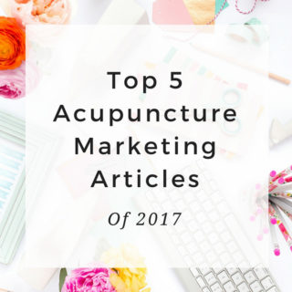 The Top 5 Acupuncture Marketing & Practice Management Articles of 2017 - MichelleGrasek.com