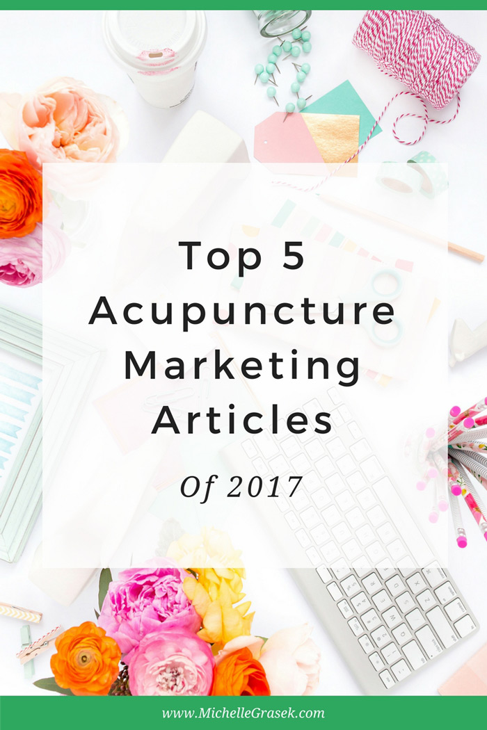 Top 5 Acupuncture Marketing & Practice Management Articles of 2017 - MichelleGrasek.com